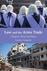 Law and the Arms Trade: Weapons, Blood and Rules. Oxford: Hart Publishing