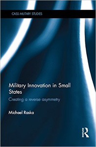 Military Innovation and Small States - Michael Raska